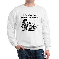 Its OK Im With The Band Sweatshirt