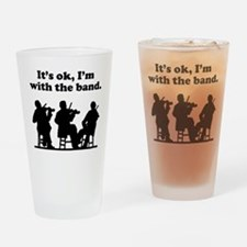 Its OK Im With The Band Drinking Glass