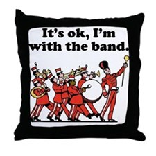 Its OK Im With The Band Throw Pillow