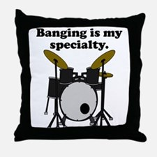 Banging Is My Specialty Throw Pillow