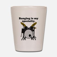 Banging Is My Specialty Shot Glass