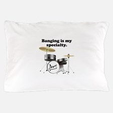Banging Is My Specialty Pillow Case