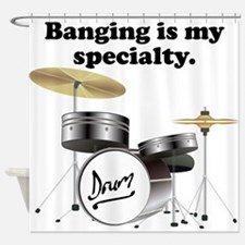 Banging Is My Specialty Shower Curtain