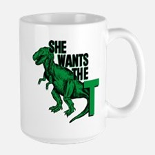 She Wants The T Mug