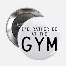 "Id rather be at the Gym 2.25"" Button"