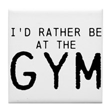 Id rather be at the Gym Tile Coaster