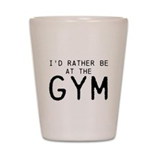 Id rather be at the Gym Shot Glass