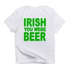IRISH YOU WERE BEER Infant T-Shirt