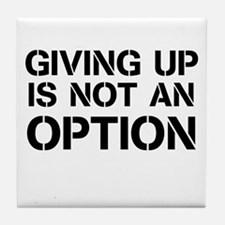 Giving up is not an option Tile Coaster