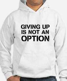 Giving up is not an option Hoodie