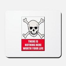 Nothing Here Worth Your Life Mousepad