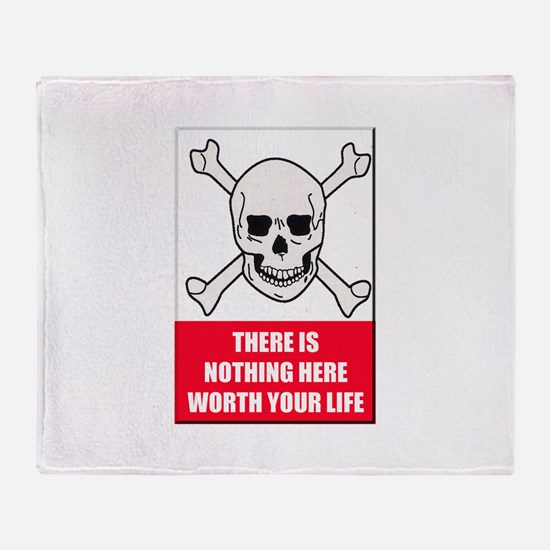 Nothing Here Worth Your Life Throw Blanket