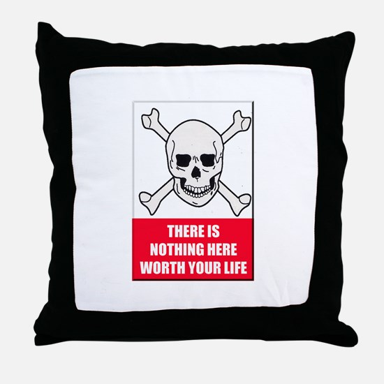 Nothing Here Worth Your Life Throw Pillow