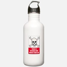 Nothing Here Worth Your Life Water Bottle