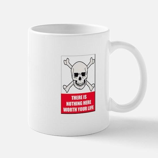 Nothing Here Worth Your Life Mug