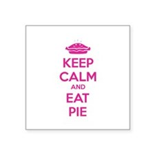 "Keep Calm And Eat Pie Square Sticker 3"" x 3"""