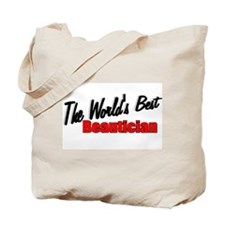 """""""The World's Best Beautician"""" Tote Bag"""