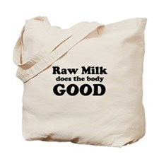 Raw Milk does the body GOOD Tote Bag