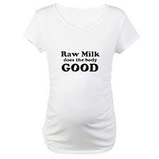 Raw Milk does the body GOOD Shirt