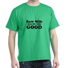 Raw Milk does the body GOOD T-Shirt
