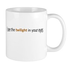 I see the twilight in your eyes Mug