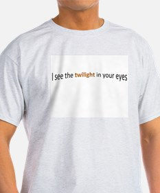 I see the twilight in your eyes T-Shirt