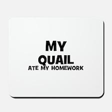 My Quail Ate My Homework Mousepad