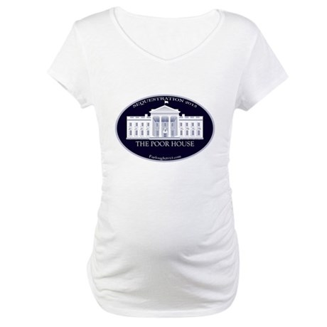 The Poor House Maternity T-Shirt