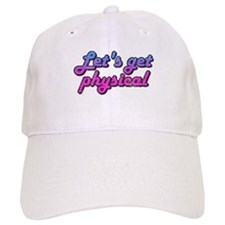 Let's get physical Baseball Cap