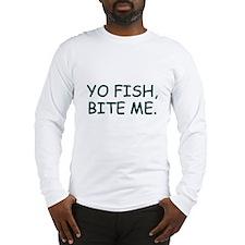 Yo Fish, Bite Me Long Sleeve T-Shirt