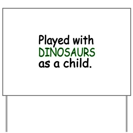 Played with Dinosaurs as a child Yard Sign