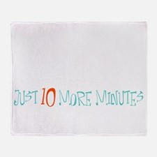 Just 10 More Minutes Throw Blanket