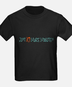 Just 10 More Minutes T-Shirt