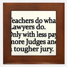Teachers do what Lawyers do Framed Tile