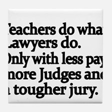 Teachers do what Lawyers do Tile Coaster