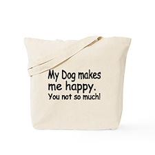 My Dog makes me Happy Tote Bag