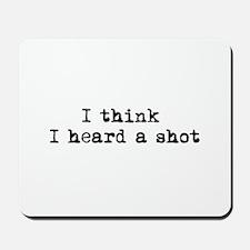 Heard a shot Mousepad