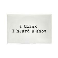 Heard a shot Rectangle Magnet