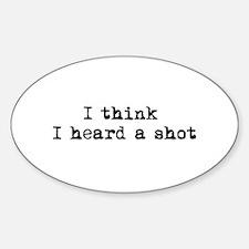 Heard a shot Oval Decal