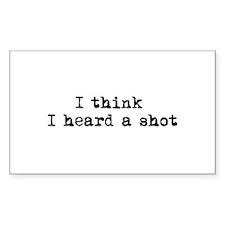 Heard a shot Rectangle Decal