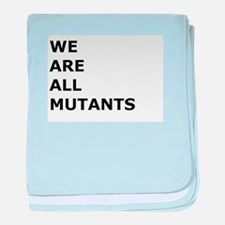 We Are All Mutants baby blanket