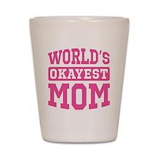World's Okayest Mom [pink] Shot Glass