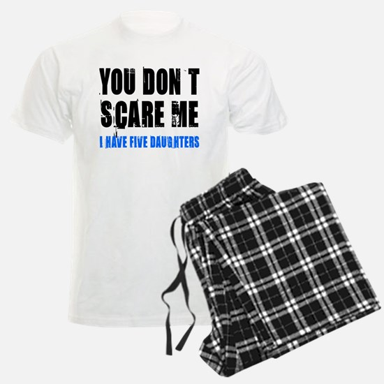 You don't scare me 5 daughters Pajamas