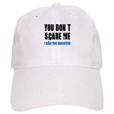 You don't scare me 5 daughters Baseball Cap