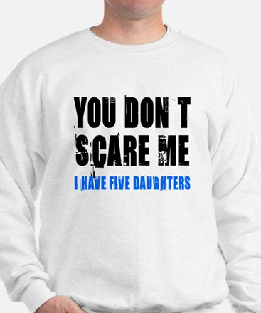 You don't scare me 5 daughters Sweatshirt