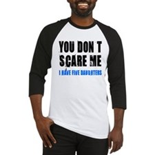 You don't scare me 5 daughters Baseball Jersey
