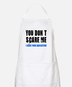 You don't scare me 4 daughters Apron