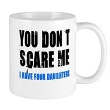 You don't scare me 4 daughters Mug