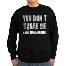 You don't scare me 4 daughters Sweatshirt