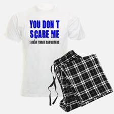 You don't scare me 3 daughters Pajamas